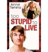 [(Too Stupid to Live (Romancelandia, #1))] [by: Anne Tenino]