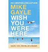 [(Wish You Were Here)] [ By (author) Mike Gayle ] [July, 2008]