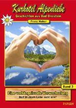 #3 - Eine verhängnisvolle Verwechslung - Darf Michaels Liebe nicht sein? (Kurhotel Alpenliebe - Geschichten aus Bad Dreistein)