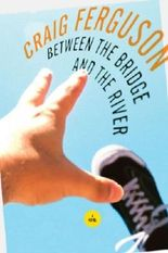 (BETWEEN THE BRIDGE AND THE RIVER HC ) BY Ferguson, Craig (Author) Hardcover Published on (03 , 2006)