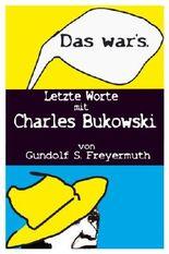 """""""Das war's."""" Letzte Worte mit Charles Bukowski"""