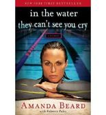 [In the Water They Can't See You Cry: A Memoir [ IN THE WATER THEY CAN'T SEE YOU CRY: A MEMOIR ] By Beard, Amanda ( Author )Apr-03-2012 Hardcover