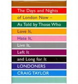 (Londoners: The Days and Nights of London Now - as Told by Those Who Love it, Hate it, Live it, Left it and Long for it) By Craig Taylor (Author) Hardcover on (Nov , 2011)