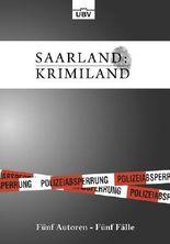 Saarland: Krimiland - Fünf Autoren, Fünf Fälle