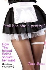 """tell her she's pretty!"" How Tina helped Becca seduce her maid"