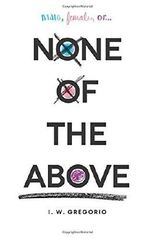 None of the Above by I W Gregorio (2015-04-07)