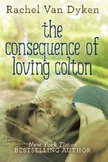 The Consequence of Loving Colton by Rachel Van Dyken (2015-04-21)