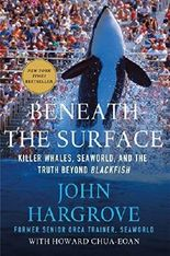 [(Beneath the Surface: Killer Whales, SeaWorld, and the Truth Beyond Blackfish)] [Author: John Hargrove] published on (June, 2015)