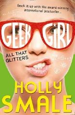 All That Glitters (Geek Girl, Book 4) by Holly Smale (2015-08-27)
