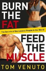 Burn the Fat, Feed the Muscle: The Simple, Proven System of Fat Burning for Permanent Weight Loss, Rock-Hard Muscle and a Turbo-Charged Metabolism by Tom Venuto (2013-12-05)
