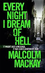 Every Night I Dream of Hell by Malcolm Mackay (2015-08-27)