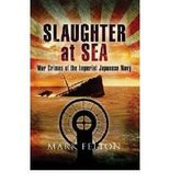 Slaughter at Sea: The Story of Japan's Naval War Crimes (Hardback) - Common