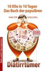 10 Kilo in 10 Tagen! - Das Buch der populären Diätirrtümer