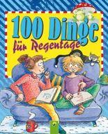 100 Dinge für Regentage: Ein kunterbunter Ratgeber für Kinder