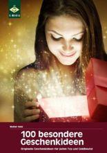 100 besondere Geschenkideen: originelle Geschenke und Präsente, die Eindruck machen