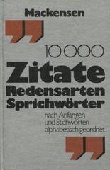 10000 ZITATE REDENSARTEN SPRICHWÖRTER. Nach Anfängen und Stichworten alphabetisch geordnet.