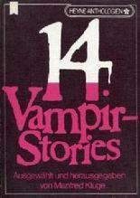 14 Vampir-Stories. Klassische und moderne Geschichten von Blut- und Menschensaugern.