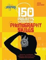 150 Projects to Strengthen Your Photography Skills: Essential Techniques, Exercises, and Projects for Aspiring Photographers by John Easterby (Mar 1 2010)