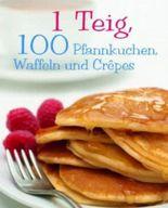 1 Teig, 100 Pfannkuchen, Waffeln und Crepes