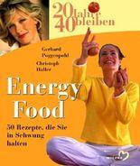 20 Jahre 40 bleiben: Energy Food: 50 Rezepte, die Sie in Schwung halten