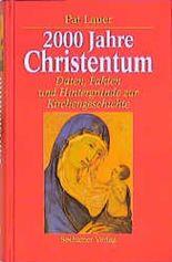 2000 Jahre Christentum. Daten, Fakten und Hintergründe zur Kirchengeschichte