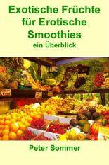 24Exotische Früchte für Erotische Smoothies