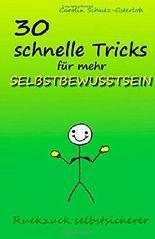 30 schnelle Tricks für mehr Selbstbewusstsein: Ruckzuck selbstsicherer