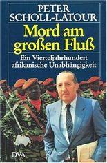 Mord am großen Fluß: Ein Vierteljahrhundert afrikanische Unabhängigkeit