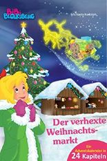 Bibi Blocksberg Adventskalender - Der verhexte Weihnachtsmarkt: Roman - Ein Adventskalender in 24 Kapiteln