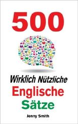 500 Wirklich Nützliche Englische Sätze. (Die komplette Reihe) (150 Wirklich Nützliche Englische Sätze)