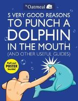 (5 VERY GOOD REASONS TO PUNCH A DOLPHIN IN THE MOUTH (AND OTHER USEFUL GUIDES) [WITH POSTER] ) BY The Oatmeal (Author) Paperback Published on (03 , 2011)