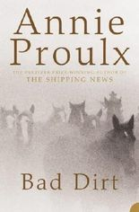 By Annie Proulx - Bad Dirt: Wyoming Stories 2: v. 2