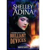 {BRILLIANT DEVICES: A STEAMPUNK ADVENTURE NOVEL BY ADINA, SHELLEY } [PAPERBACK]