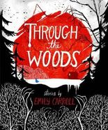 Through the Woods: Written by Emily Carroll, 2014 Edition, Publisher: Faber & Faber [Hardcover]