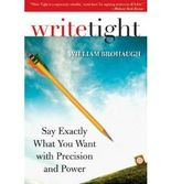 [(Write Tight: Say Exactly What You Mean with Precision and Power)] [Author: William Brohaugh] published on (October, 2007)