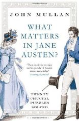 What Matters in Jane Austen?: Twenty Crucial Puzzles Solved: Written by John Mullan, 2013 Edition, Publisher: Bloomsbury Paperbacks [Paperback]
