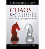 { CHAOS TO CURED: THE TRUE STORY OF DEFEATING BIPOLAR DISORDER } By Miller, Kirk Patrick ( Author ) [ Feb - 2013 ] [ Paperback ]