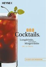 888 Cocktails, Longdrinks, und andere Mixgetränke für zu Hause