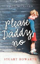 Please, Daddy, No: A Boy Betrayed