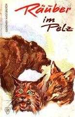 Räuber im Pelz : Dolchtatze [Ein Luchs im Revier] / Reißzahn, der Raubwolf / Der Alte vom Berge (aus der Reihe: Göttinger Jugend-Bände : Das gute Tierbuch)