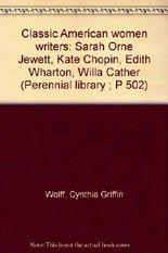 Classic American women writers: Sarah Orne Jewett, Kate Chopin, Edith Wharton, Willa Cather (Perennial library ; P 502)