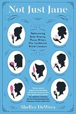 Not Just Jane: Rediscovering Seven Amazing Women Writers Who Transformed British Literature