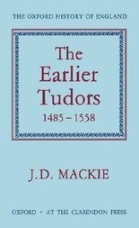 The Earlier Tudors, 1485-1558 (Oxford History of England)