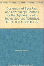 Dosimetry of Beta Rays and Low-energy Photons for Brachytherapy with Sealed Sources (JOURNAL OF THE ICRU: REPORT 72)