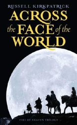 Across the Face of the World (Fire of Heaven Trilogy)
