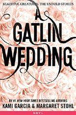 A Gatlin Wedding (Beautiful Creatures: The Untold Stories)