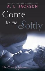 Come to Me Softly (Closer to You Book 2)