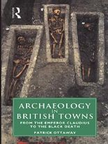 Archaeology in British Towns: From the Emperor Claudius to the Black Death