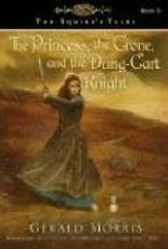 The Princess, the Crone, and the Dung-Cart Knight (Squire's Tales (Houghton Mifflin Paperback))