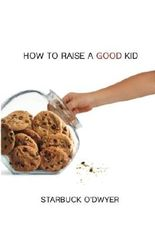 How To Raise A Good Kid: A Guide To Growing Up For Parents And Children